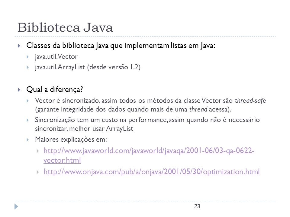Biblioteca Java Classes da biblioteca Java que implementam listas em Java: java.util.Vector. java.util.ArrayList (desde versão 1.2)