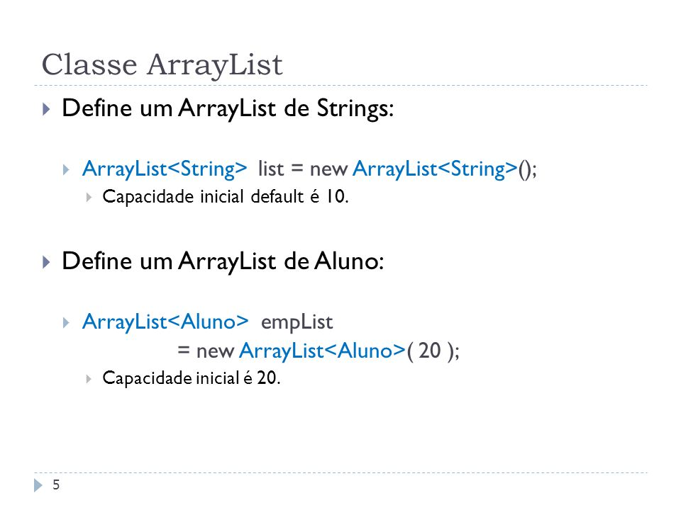 Classe ArrayList Define um ArrayList de Strings:
