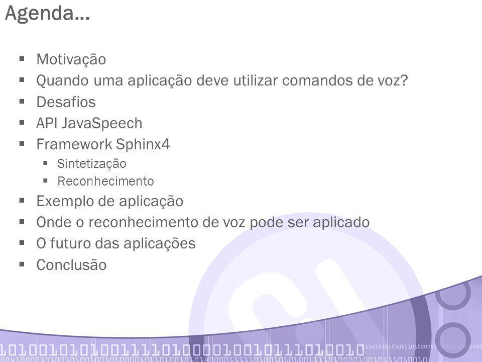 Agenda... Motivação. Quando uma aplicação deve utilizar comandos de voz Desafios. API JavaSpeech.