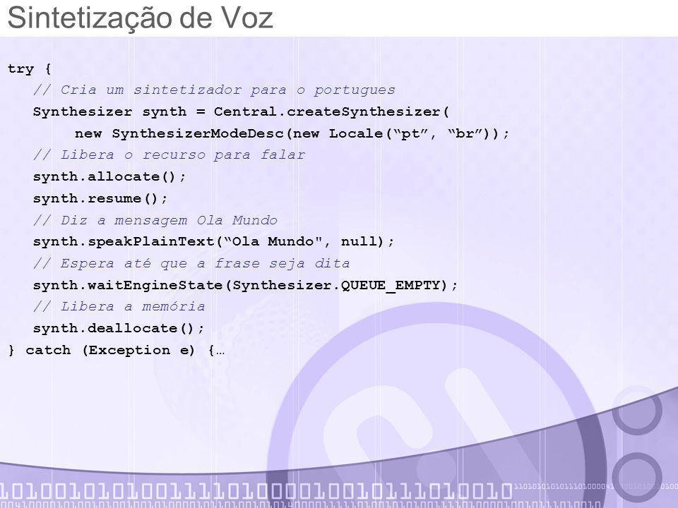 Sintetização de Voz try { // Cria um sintetizador para o portugues