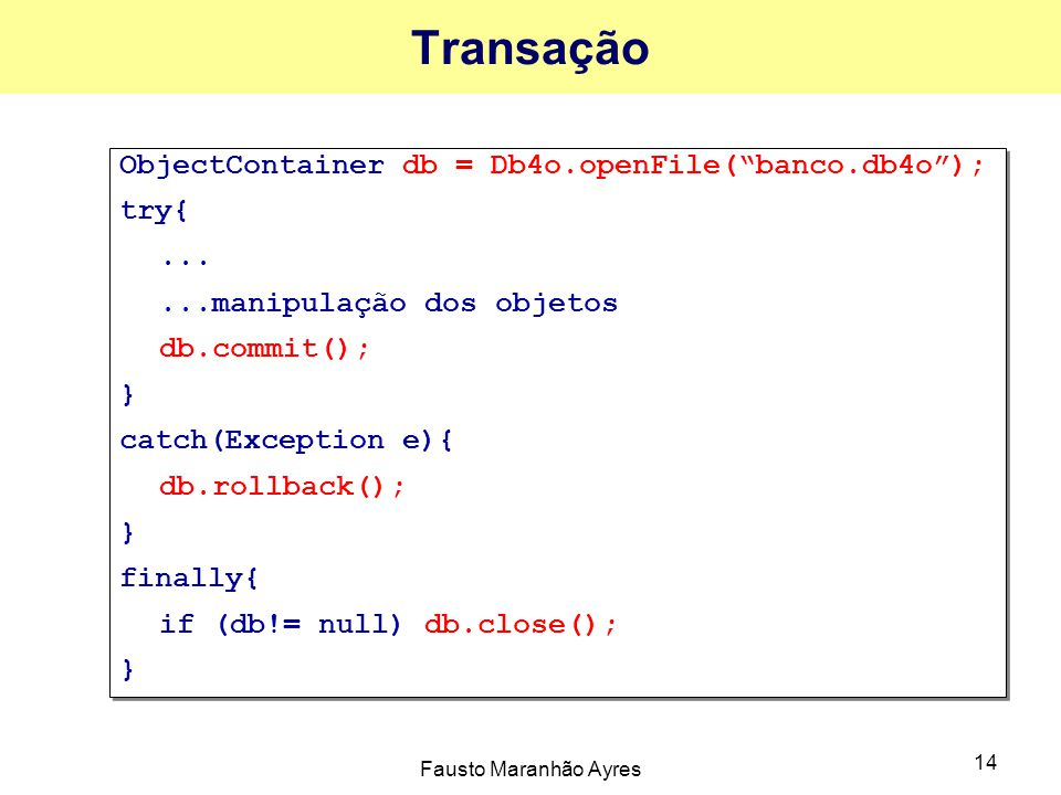 Transação ObjectContainer db = Db4o.openFile( banco.db4o ); try{ ...