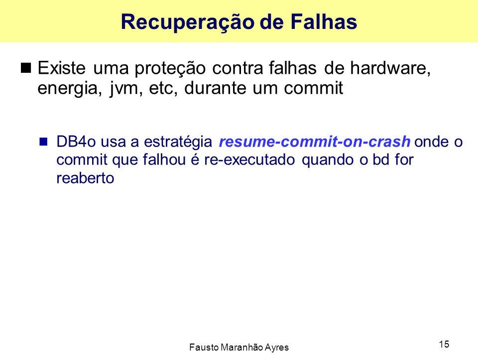 Recuperação de Falhas Existe uma proteção contra falhas de hardware, energia, jvm, etc, durante um commit.