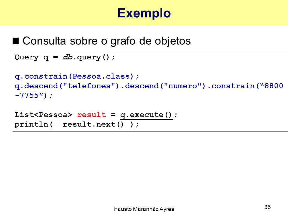 Exemplo Consulta sobre o grafo de objetos Query q = db.query();