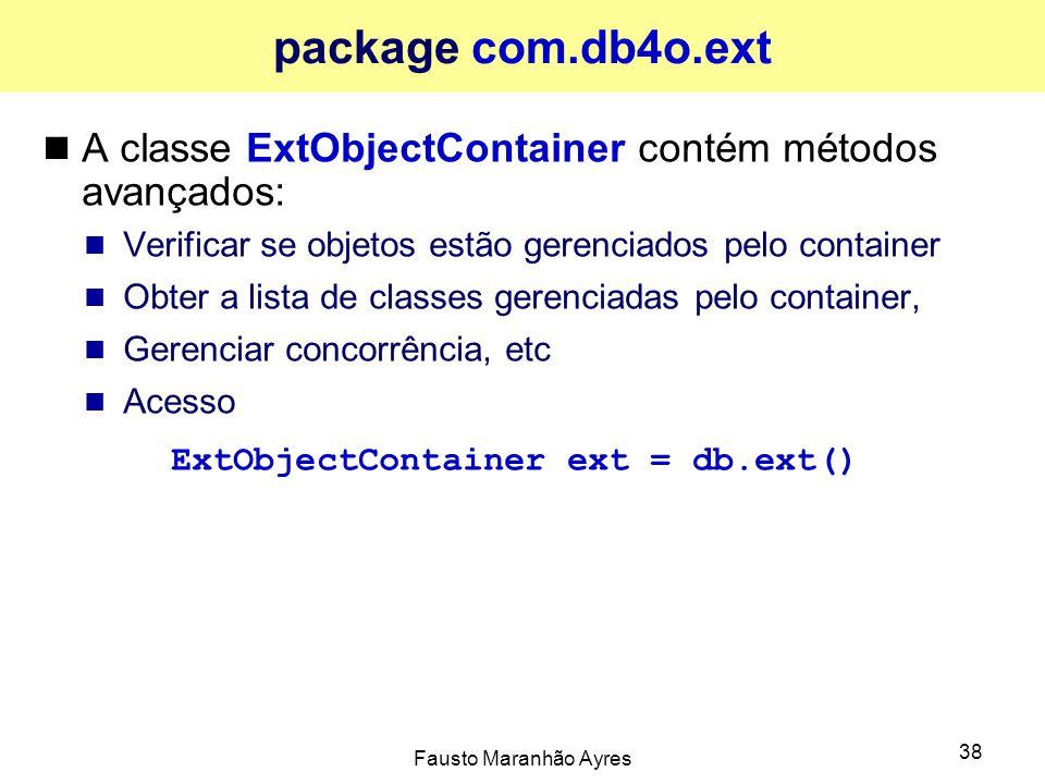 package com.db4o.ext A classe ExtObjectContainer contém métodos avançados: Verificar se objetos estão gerenciados pelo container.
