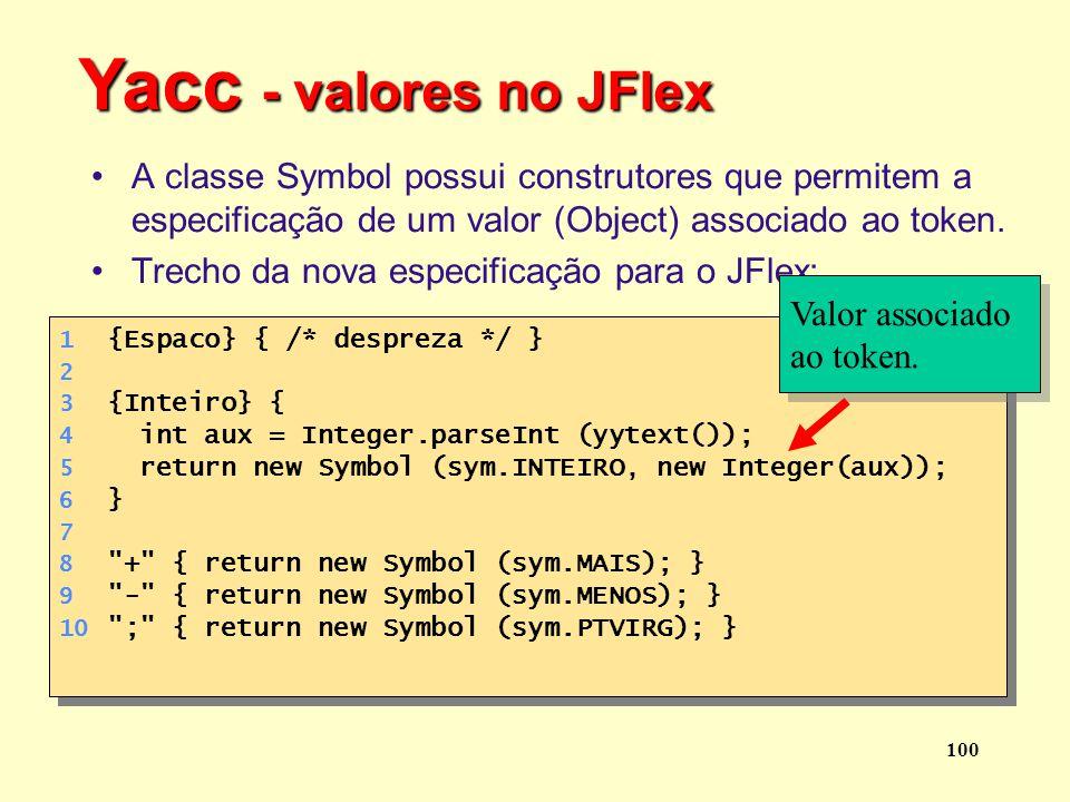 Yacc - valores no JFlex A classe Symbol possui construtores que permitem a especificação de um valor (Object) associado ao token.