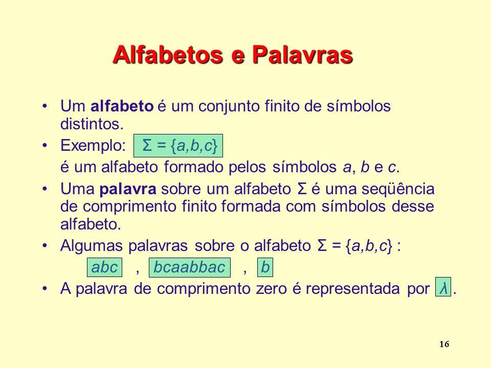 Alfabetos e Palavras Um alfabeto é um conjunto finito de símbolos distintos. Exemplo: Σ = {a,b,c}