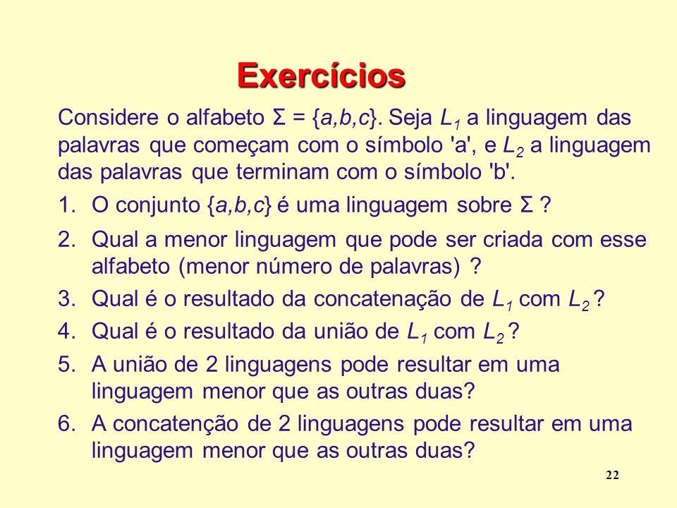 Exercícios Considere o alfabeto Σ = {a,b,c}. Seja L1 a linguagem das