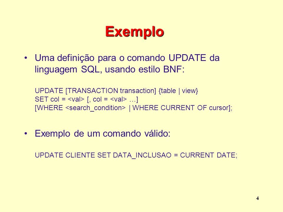 Exemplo Uma definição para o comando UPDATE da linguagem SQL, usando estilo BNF:
