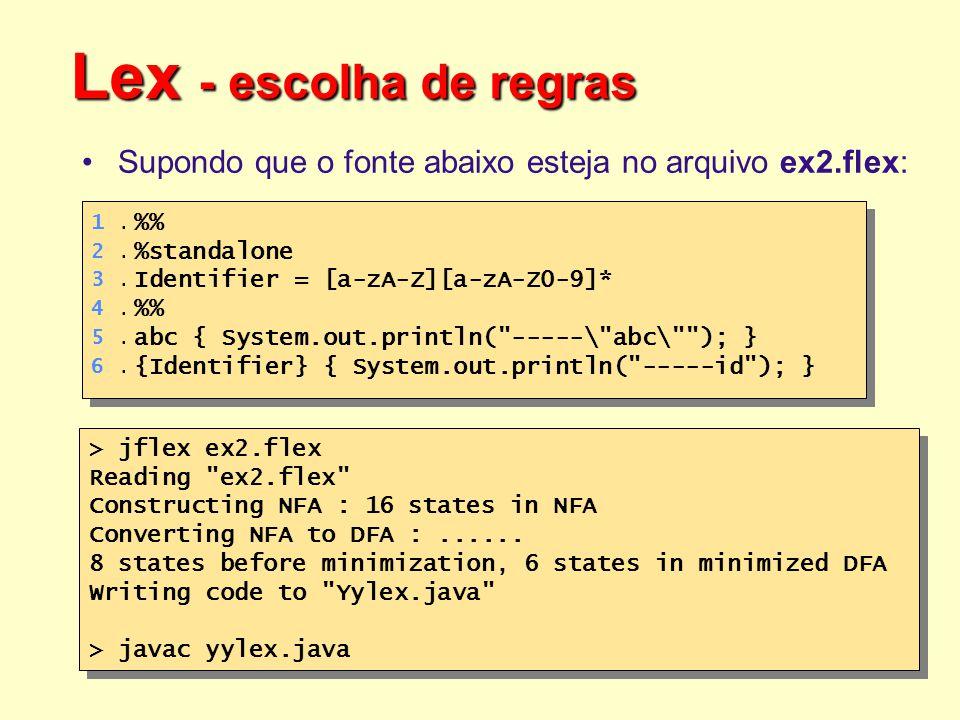 Lex - escolha de regras Supondo que o fonte abaixo esteja no arquivo ex2.flex: 1 . 2 . 3 . 4 . 5 .