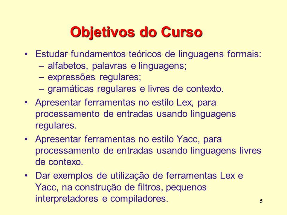 Objetivos do Curso Estudar fundamentos teóricos de linguagens formais: