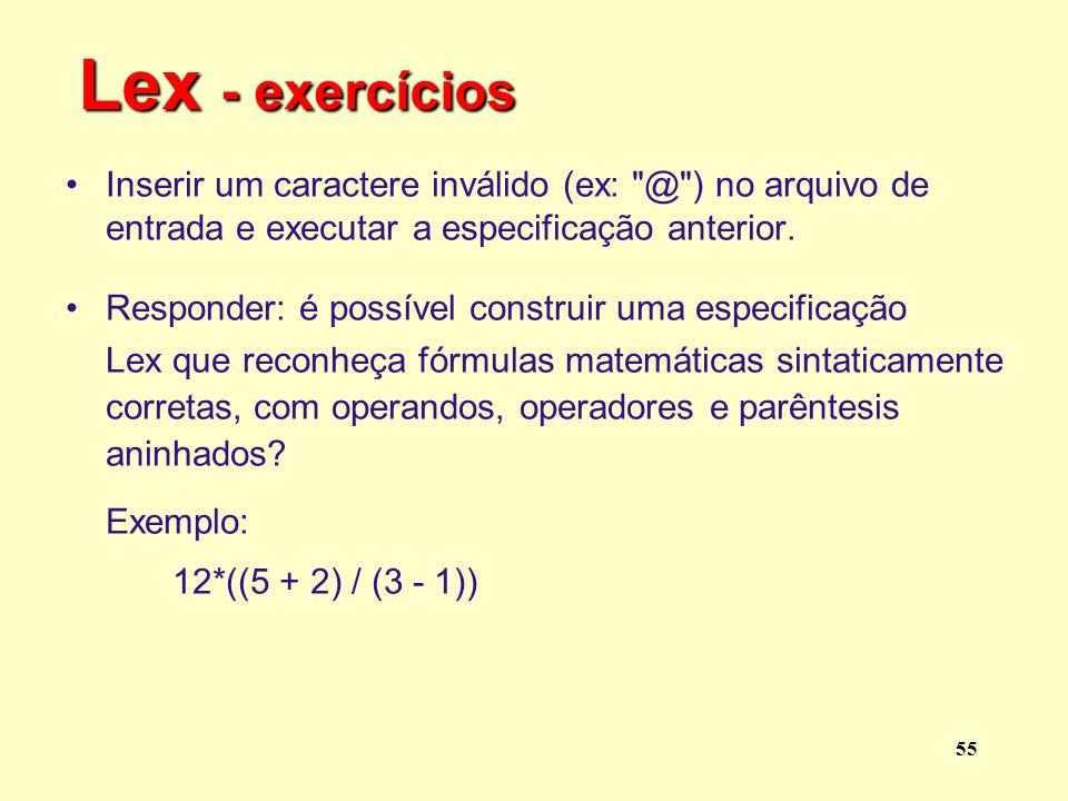 Lex - exercícios Inserir um caractere inválido (ex: @ ) no arquivo de entrada e executar a especificação anterior.