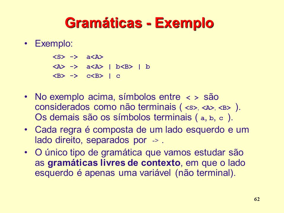 Gramáticas - Exemplo Exemplo: <S> -> a<A>