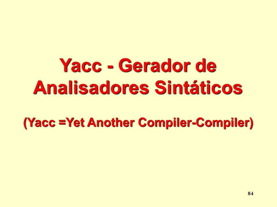 Analisadores Sintáticos (Yacc =Yet Another Compiler-Compiler)