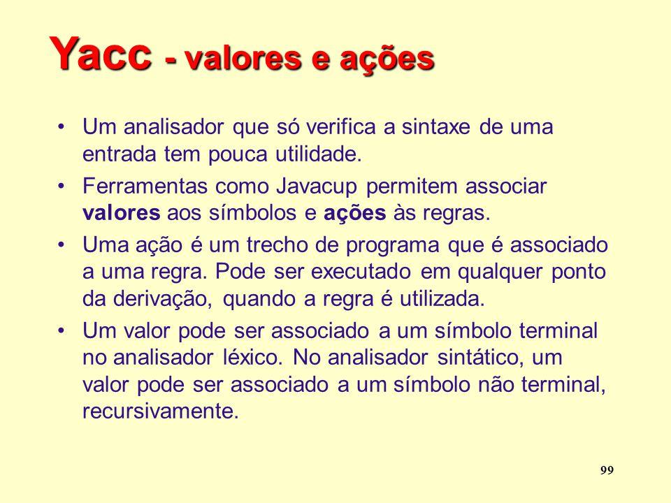 Yacc - valores e ações Um analisador que só verifica a sintaxe de uma entrada tem pouca utilidade.