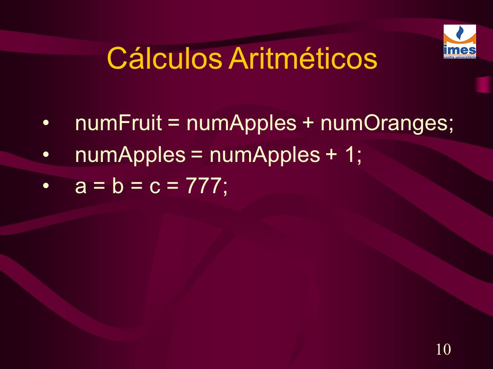 Cálculos Aritméticos numFruit = numApples + numOranges;