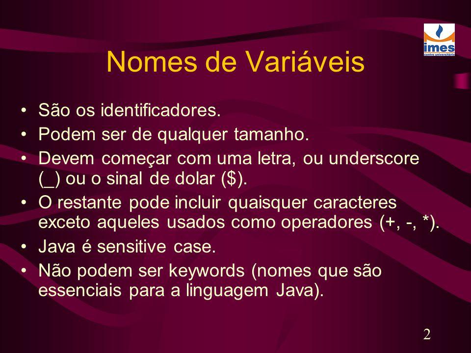 Nomes de Variáveis São os identificadores.