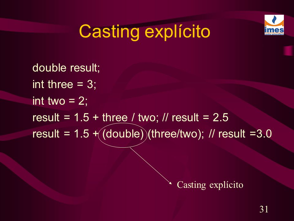 Casting explícito double result; int three = 3; int two = 2;