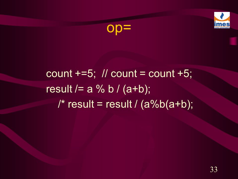 op= count +=5; // count = count +5; result /= a % b / (a+b);