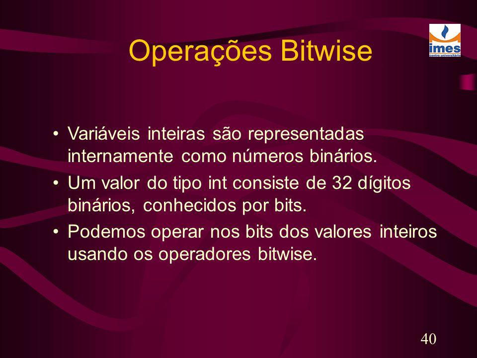 Operações Bitwise Variáveis inteiras são representadas internamente como números binários.