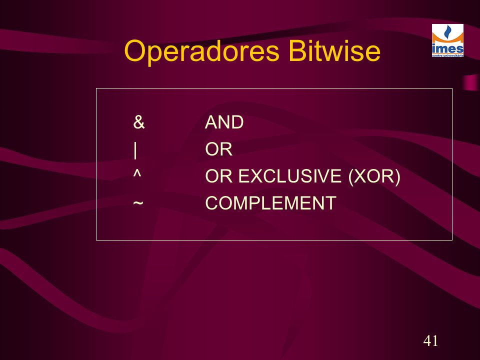 Operadores Bitwise & AND | OR ^ OR EXCLUSIVE (XOR) ~ COMPLEMENT