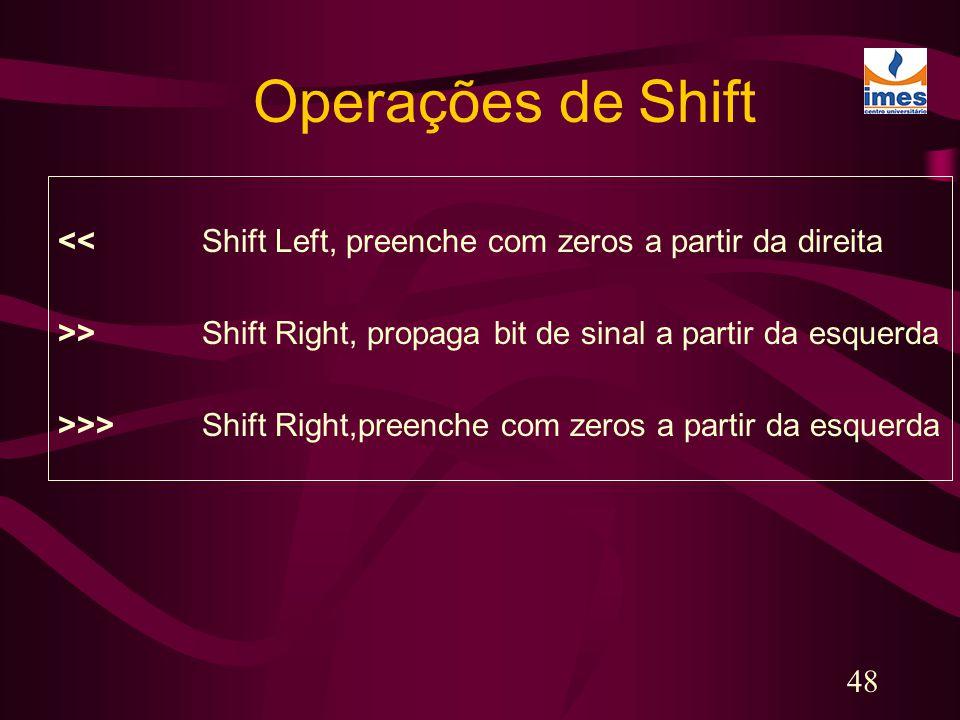 Operações de Shift << Shift Left, preenche com zeros a partir da direita. >> Shift Right, propaga bit de sinal a partir da esquerda.
