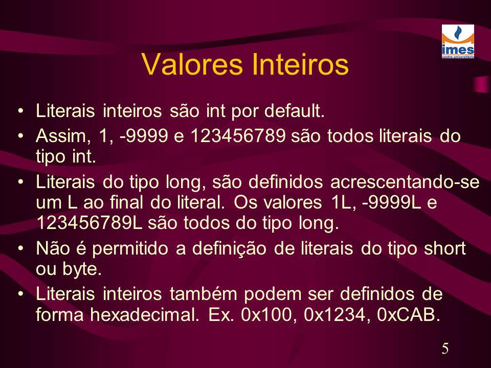 Valores Inteiros Literais inteiros são int por default.