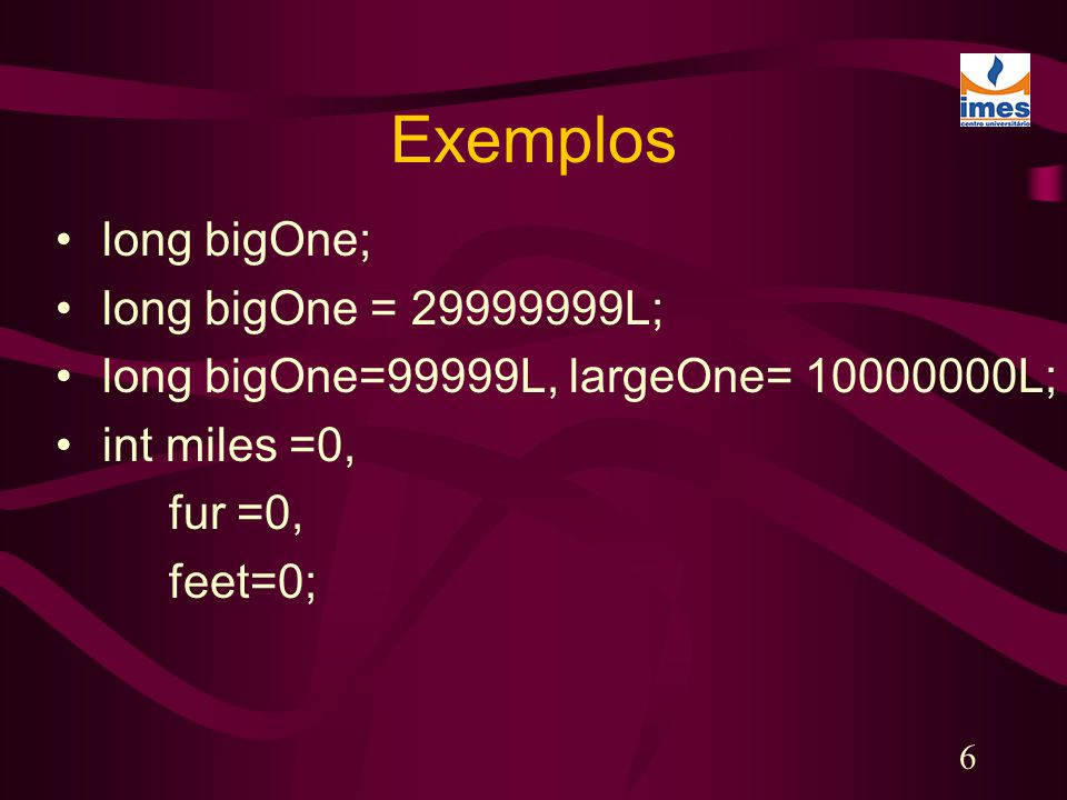 Exemplos long bigOne; long bigOne = 29999999L;