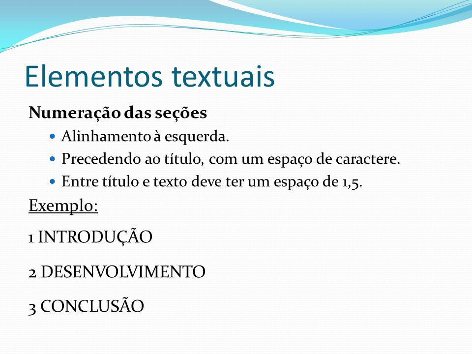 Elementos textuais Numeração das seções Exemplo: 1 INTRODUÇÃO