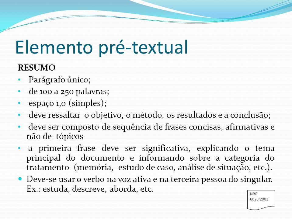 Elemento pré-textual RESUMO Parágrafo único; de 100 a 250 palavras;