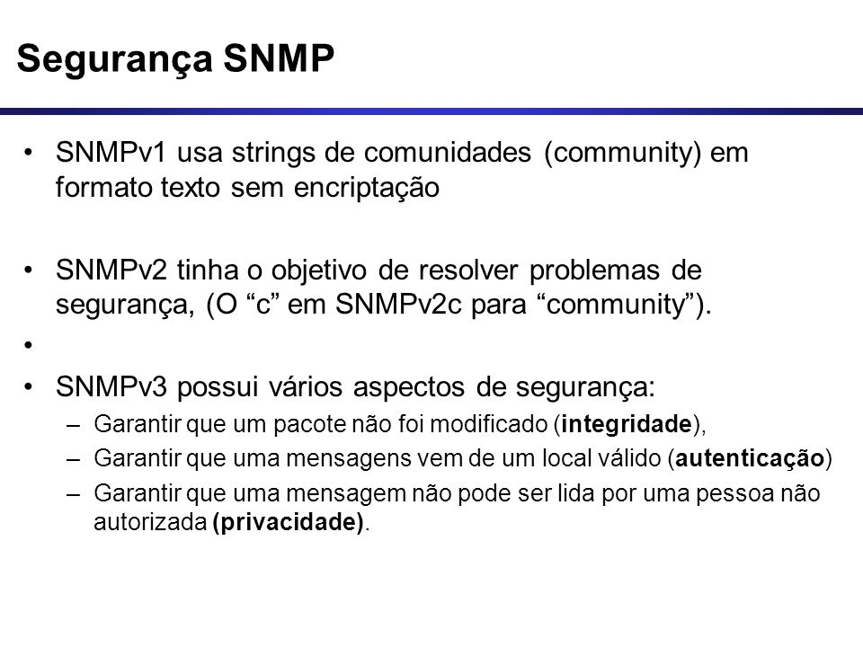 Segurança SNMP SNMPv1 usa strings de comunidades (community) em formato texto sem encriptação.