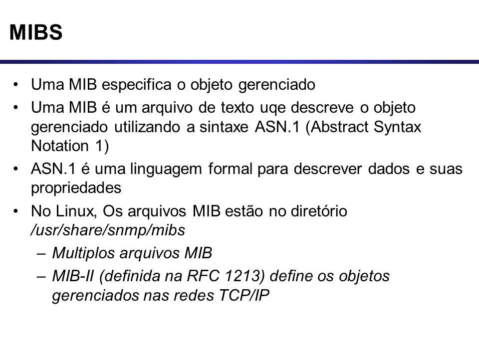 MIBS Uma MIB especifica o objeto gerenciado