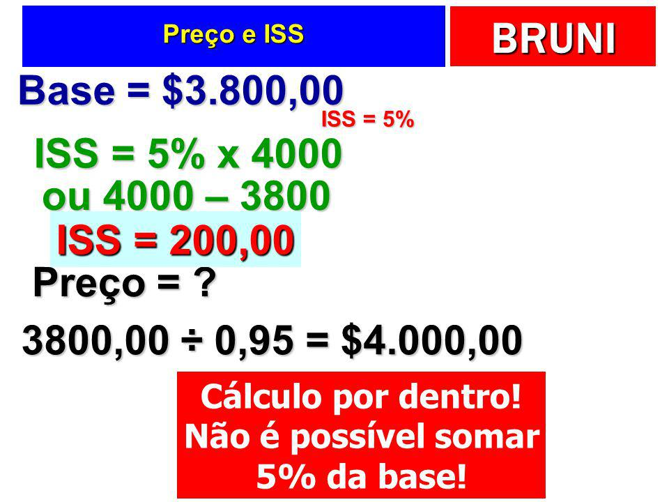 Base = $3.800,00 ISS = 5% x 4000 ou 4000 – 3800 ISS = 200,00 Preço =