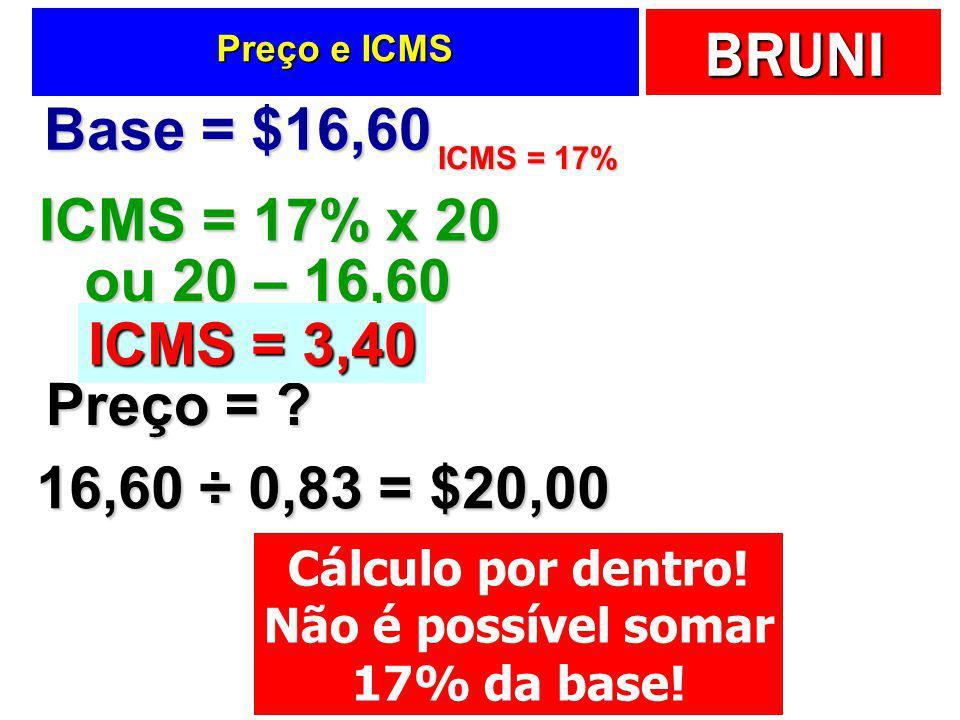 Base = $16,60 ICMS = 17% x 20 ou 20 – 16,60 ICMS = 3,40 Preço =
