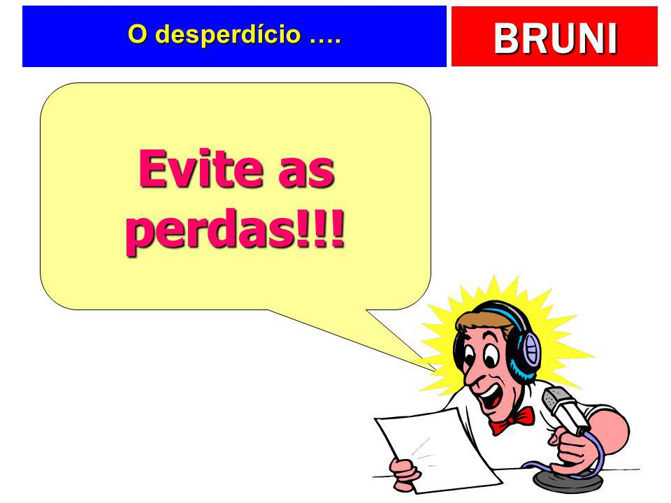 O desperdício …. Evite as perdas!!!