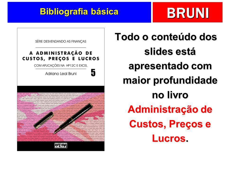 Bibliografia básica Todo o conteúdo dos slides está apresentado com maior profundidade no livro Administração de Custos, Preços e Lucros.