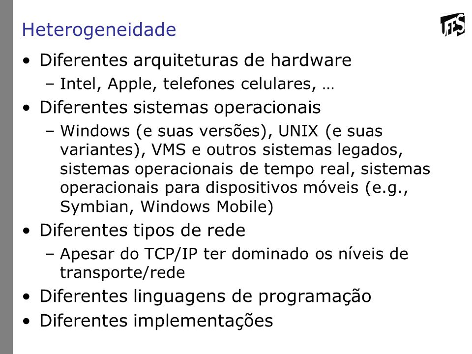 Heterogeneidade Diferentes arquiteturas de hardware