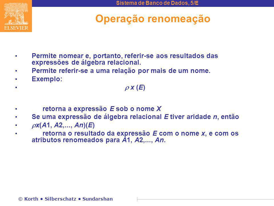 Operação renomeação Permite nomear e, portanto, referir-se aos resultados das expressões de álgebra relacional.
