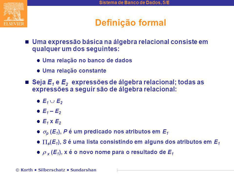 Definição formal Uma expressão básica na álgebra relacional consiste em qualquer um dos seguintes: