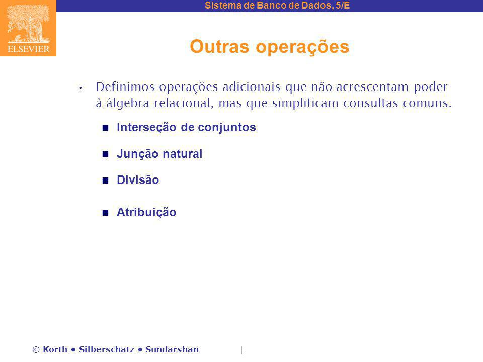 Outras operações Definimos operações adicionais que não acrescentam poder à álgebra relacional, mas que simplificam consultas comuns.