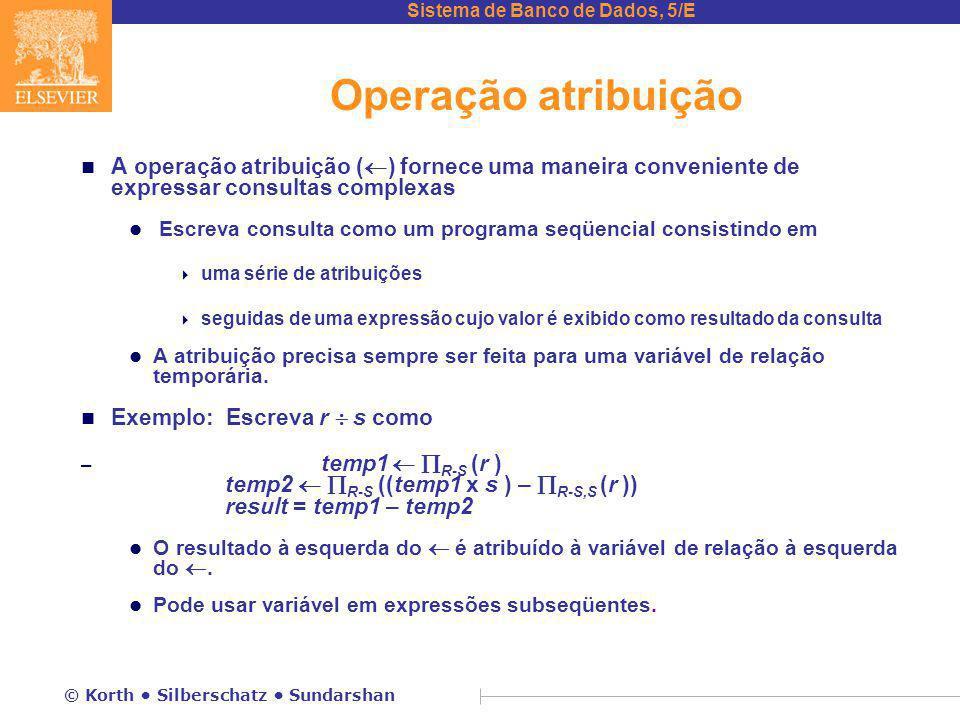 Operação atribuição A operação atribuição () fornece uma maneira conveniente de expressar consultas complexas.
