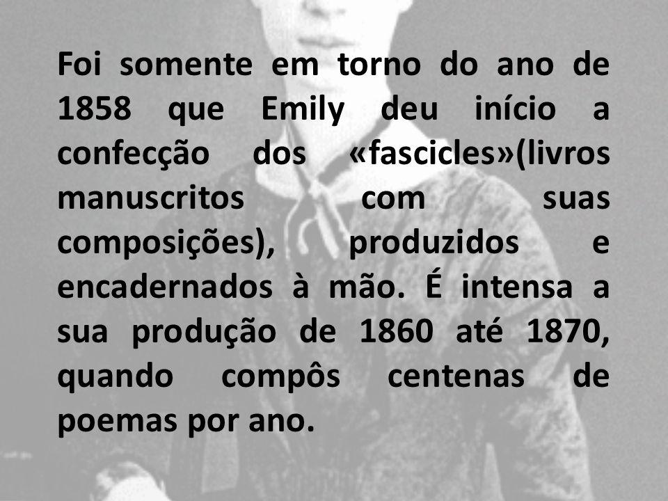 Foi somente em torno do ano de 1858 que Emily deu início a confecção dos «fascicles»(livros manuscritos com suas composições), produzidos e encadernados à mão.