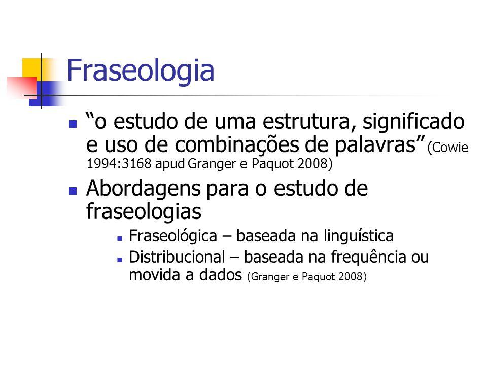 Fraseologia o estudo de uma estrutura, significado e uso de combinações de palavras (Cowie 1994:3168 apud Granger e Paquot 2008)