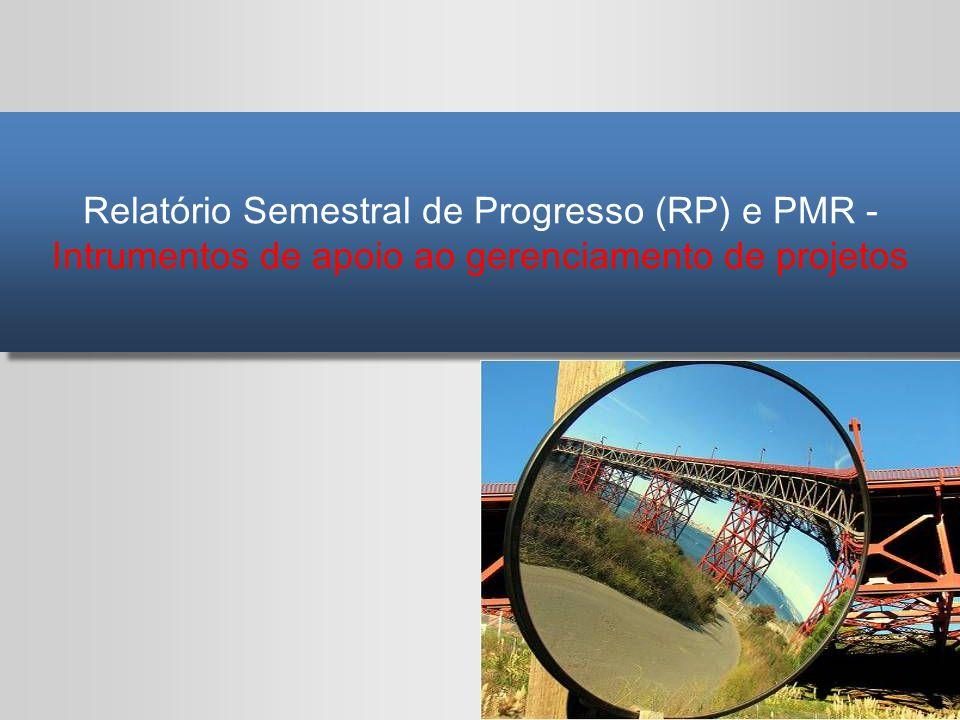Relatório Semestral de Progresso (RP) e PMR - Intrumentos de apoio ao gerenciamento de projetos