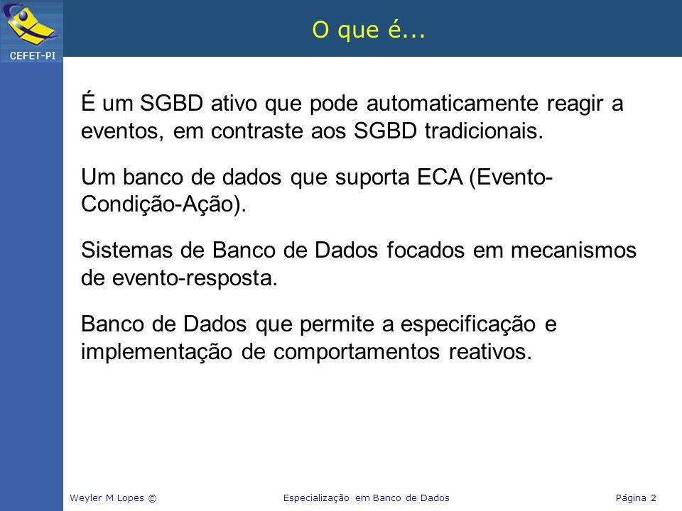 Um banco de dados que suporta ECA (Evento-Condição-Ação).