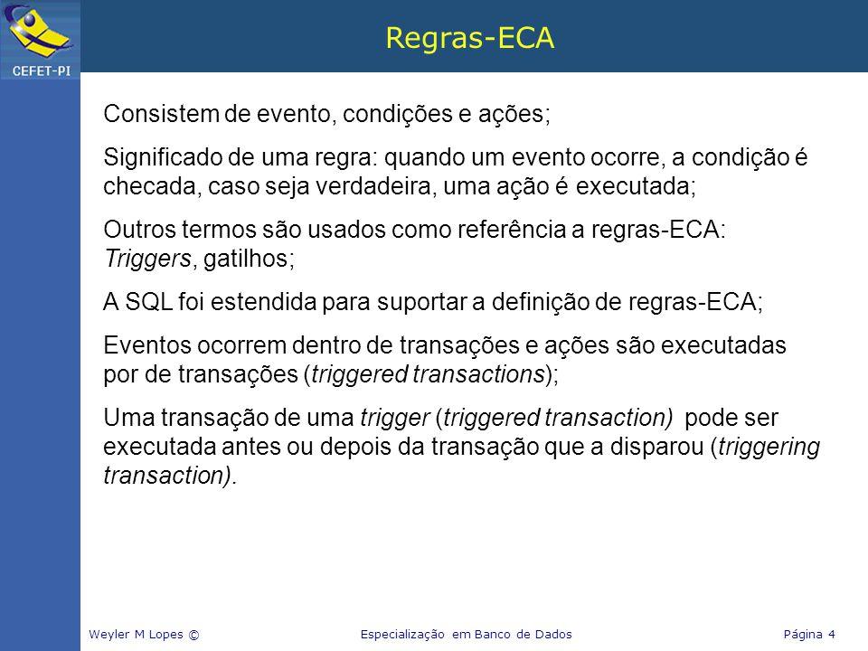 Regras-ECA Consistem de evento, condições e ações;