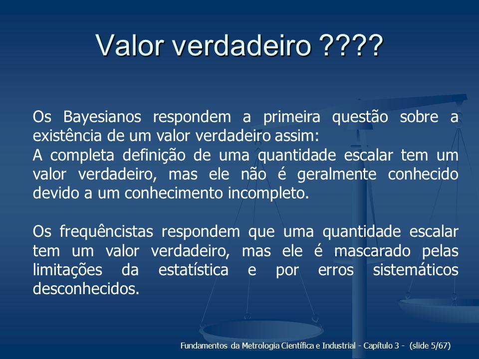 Valor verdadeiro Os Bayesianos respondem a primeira questão sobre a existência de um valor verdadeiro assim: