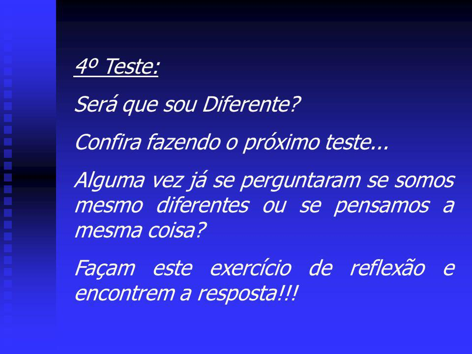 4º Teste: Será que sou Diferente Confira fazendo o próximo teste...