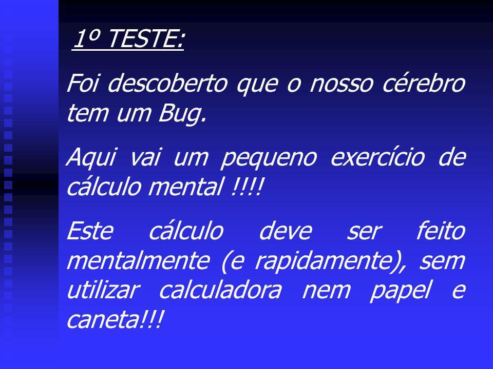 1º TESTE: Foi descoberto que o nosso cérebro tem um Bug. Aqui vai um pequeno exercício de cálculo mental !!!!