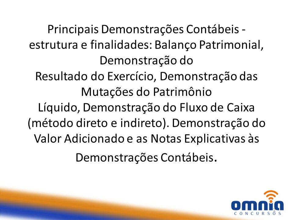 Principais Demonstrações Contábeis - estrutura e finalidades: Balanço Patrimonial, Demonstração do Resultado do Exercício, Demonstração das Mutações do Patrimônio Líquido, Demonstração do Fluxo de Caixa (método direto e indireto).