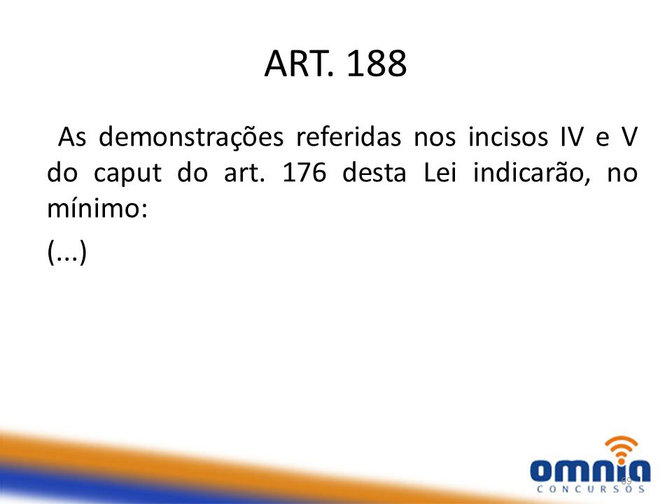 ART. 188 As demonstrações referidas nos incisos IV e V do caput do art.